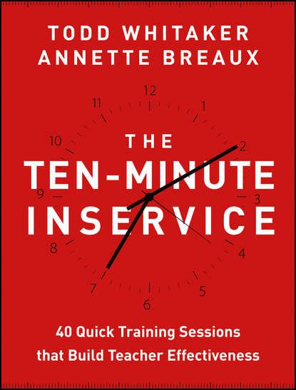 Фото - Todd Whitaker The Ten-Minute Inservice. 40 Quick Training Sessions that Build Teacher Effectiveness jennifer l hindman effective teacher interviews