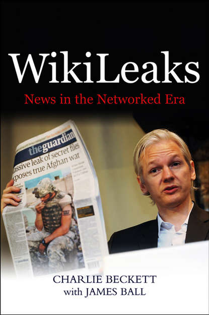 James Ball WikiLeaks. News in the Networked Era scotton james f the world news prism digital social and interactive