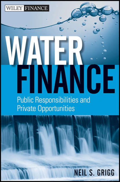 Neil Grigg S. Water Finance. Public Responsibilities and Private Opportunities the weight of water