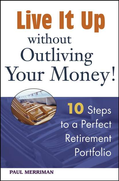 Paul Merriman Live it Up without Outliving Your Money!. 10 Steps to a Perfect Retirement Portfolio retire early sleep well a practical guide to modern portfolio theory and retirement in plain english