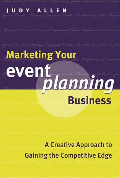 Judy Allen Marketing Your Event Planning Business. A Creative Approach to Gaining the Competitive Edge peter brinckerhoff c mission based marketing positioning your not for profit in an increasingly competitive world