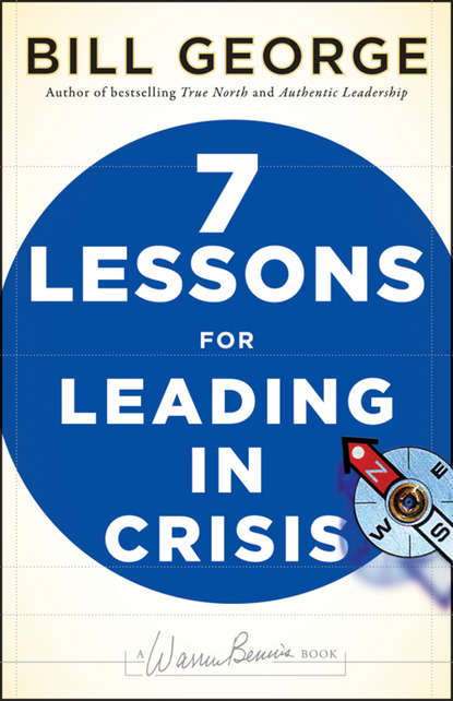 Bill George Seven Lessons for Leading in Crisis jim ware the leadership genius of george w bush 10 commonsense lessons from the commander in chief