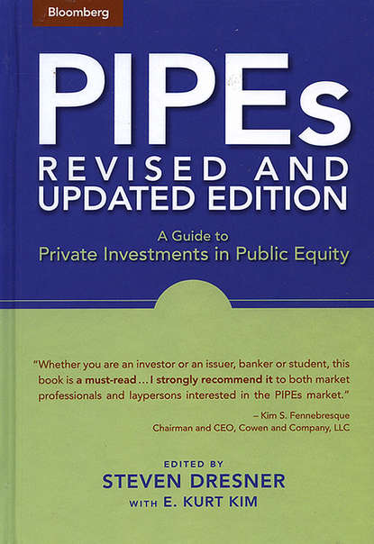 Steven Dresner PIPEs. A Guide to Private Investments in Public Equity steven dresner the issuer s guide to pipes new markets deal structures and global opportunities for private investments in public equity