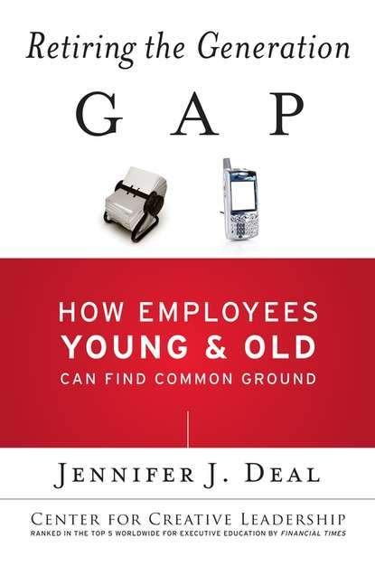 Jennifer Deal J. Retiring the Generation Gap. How Employees Young and Old Can Find Common Ground mckinney jennifer understanding and applying research design