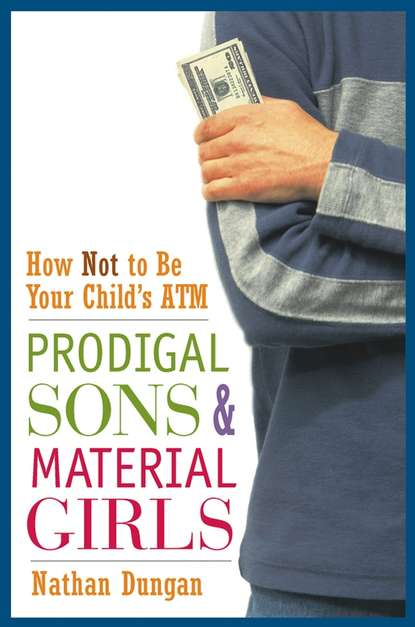 Prodigal Sons and Material Girls. How Not to Be Your Child\'s ATM