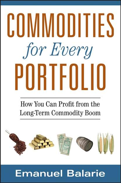 Emanuel Balarie Commodities for Every Portfolio. How You Can Profit from the Long-Term Commodity Boom martin truax the evergreen portfolio timeless strategies to survive and prosper from investing pros