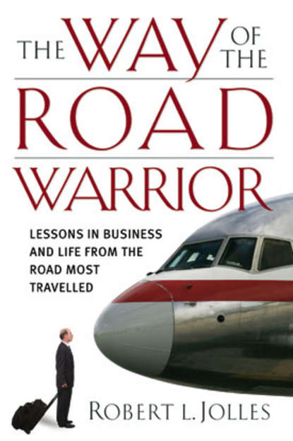 Фото - Jolles Robert L. The Way of the Road Warrior. Lessons in Business and Life from the Road Most Traveled robert lautner the road to reckoning