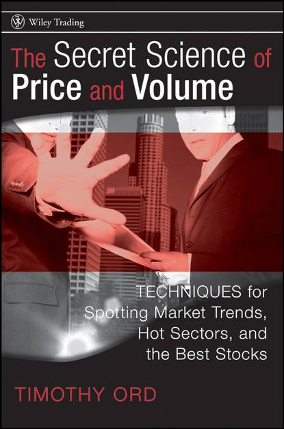 Tim Ord The Secret Science of Price and Volume. Techniques for Spotting Market Trends, Hot Sectors, and the Best Stocks adeyemi adebanjo tips and tricks for trading stocks in the nigerian stock market