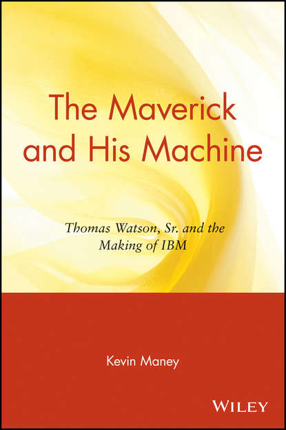 Kevin Maney The Maverick and His Machine. Thomas Watson, Sr. and the Making of IBM thomas watson j great gain of godliness