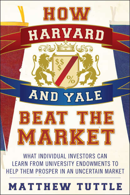 Matthew Tuttle How Harvard and Yale Beat the Market. What Individual Investors Can Learn From the Investment Strategies of the Most Successful University Endowments matthew tuttle how harvard and yale beat the market what individual investors can learn from the investment strategies of the most successful university endowments