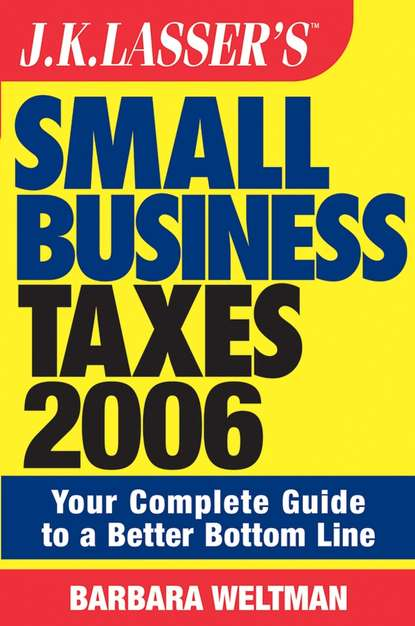 Barbara Weltman JK Lasser's Small Business Taxes 2006. Your Complete Guide to a Better Bottom Line barbara weltman j k lasser s small business taxes 2019 your complete guide to a better bottom line