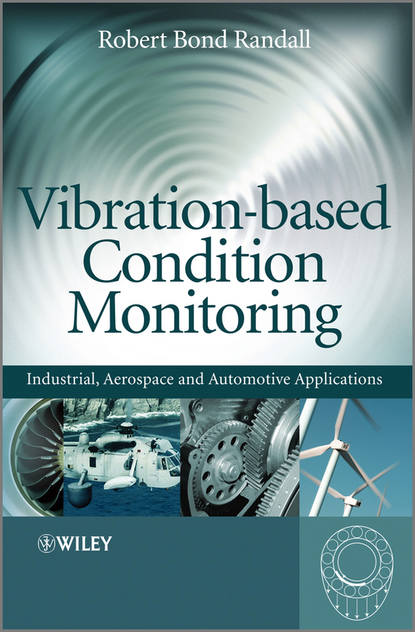 Фото - Robert Randall Bond Vibration-based Condition Monitoring. Industrial, Aerospace and Automotive Applications asoke k nandi condition monitoring with vibration signals