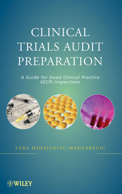 Фото - Vera Mihajlovic-Madzarevic Clinical Trials Audit Preparation. A Guide for Good Clinical Practice (GCP) Inspections группа авторов guide to paediatric drug development and clinical research
