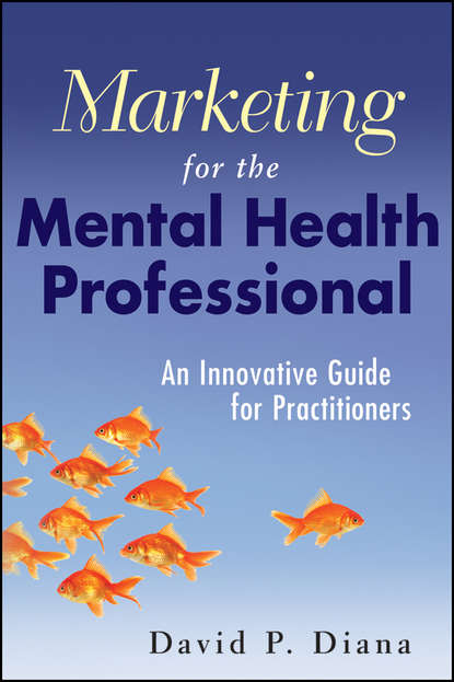 Фото - David Diana P. Marketing for the Mental Health Professional. An Innovative Guide for Practitioners samuel dergel guide to cfo success leadership strategies for corporate financial professionals