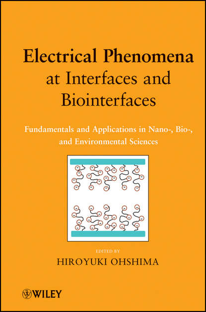 Electrical Phenomena at Interfaces and Biointerfaces. Fundamentals and Applications in Nano-, Bio-, and Environmental Sciences