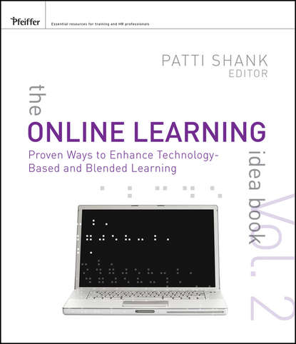 Patti Shank The Online Learning Idea Book. Proven Ways to Enhance Technology-Based and Blended Learning