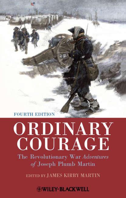 James Martin Kirby Ordinary Courage. The Revolutionary War Adventures of Joseph Plumb Martin недорого