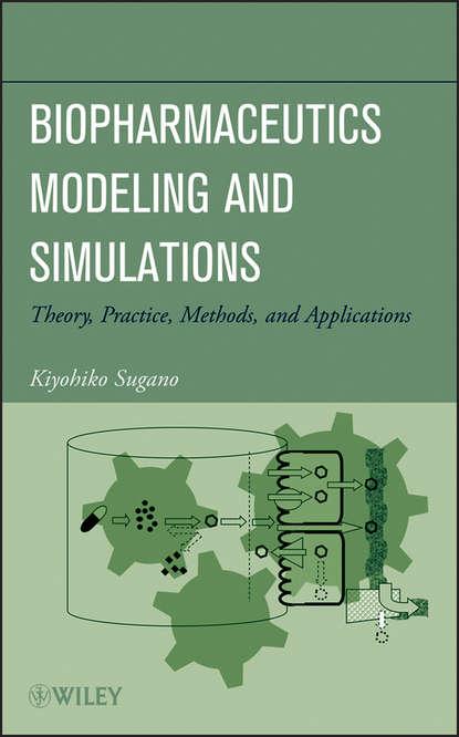 Kiyohiko Sugano Biopharmaceutics Modeling and Simulations. Theory, Practice, Methods, and Applications kiyohiko sugano biopharmaceutics modeling and simulations theory practice methods and applications