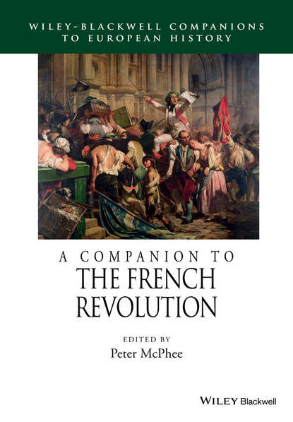 Peter McPhee A Companion to the French Revolution blaire french a chronicles through the centuries