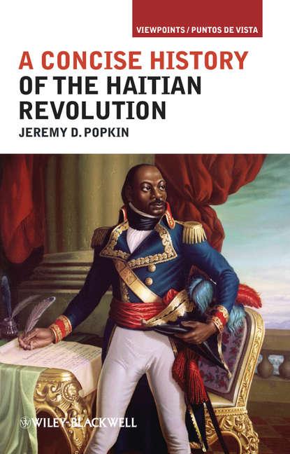 Jeremy Popkin D. A Concise History of the Haitian Revolution недорого