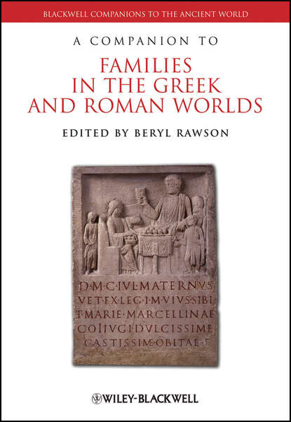 Beryl Rawson A Companion to Families in the Greek and Roman Worlds geoffrey nathan mediterranean families in antiquity households extended families and domestic space