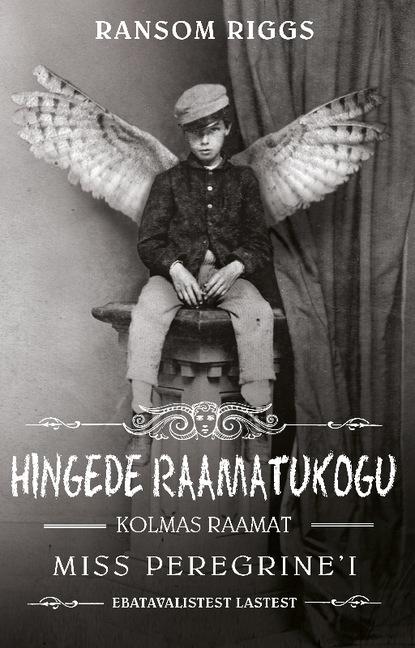 Ransom Riggs Hingede raamatukogu. Miss Peregrine'i ebatavaliste laste kolmas raamat ransom riggs osobliwy dom pani peregrine