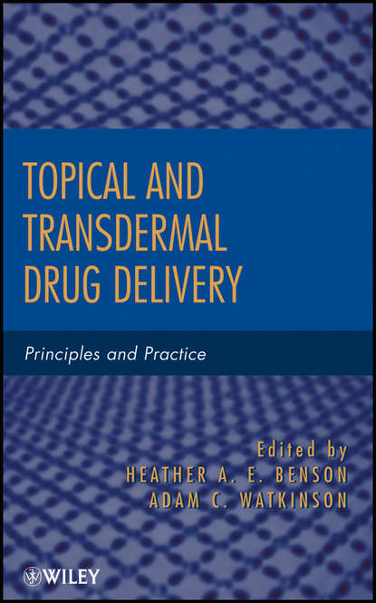 Benson Heather A.E. Topical and Transdermal Drug Delivery. Principles and Practice topical and transdermal drug delivery system