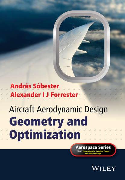 Forrester Alexander I.J. Aircraft Aerodynamic Design. Geometry and Optimization forrester alexander i j aircraft aerodynamic design geometry and optimization