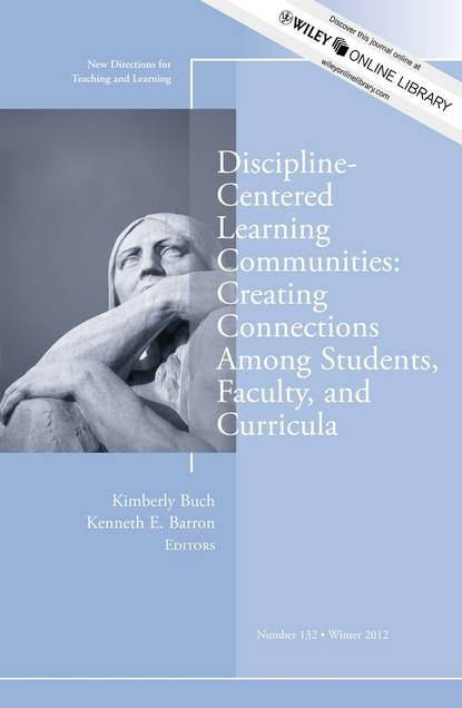 Barron Kenneth E. Discipline-Centered Learning Communities: Creating Connections Among Students, Faculty, and Curricula. New Directions for Teaching and Learning, Number 132 linda richards creating connections in the developing brain