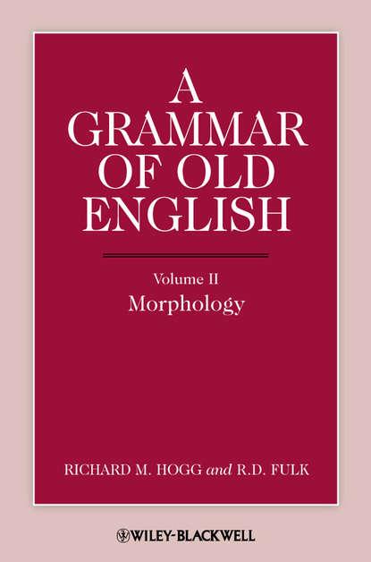 Hogg Richard M. A Grammar of Old English, Volume 2. Morphology doran john their majesties servants annals of the english stage volume 2 of 3