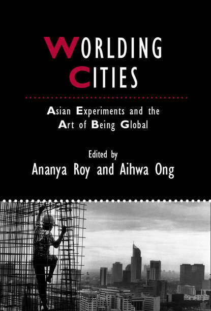 Roy Ananya Worlding Cities. Asian Experiments and the Art of Being Global stefan kratke the creative capital of cities interactive knowledge creation and the urbanization economies of innovation