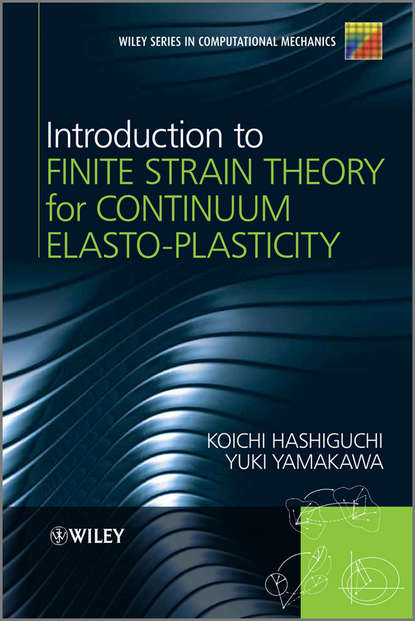 Hashiguchi Koichi Introduction to Finite Strain Theory for Continuum Elasto-Plasticity chongmin song the scaled boundary finite element method introduction to theory and implementation