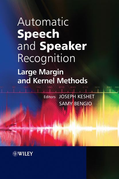 Automatic Speech and Speaker Recognition. Large Margin and Kernel Methods