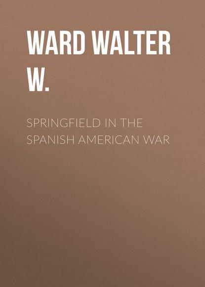 Ward Walter W. Springfield in the Spanish American War джинсы springfield springfield sp014ewgeyw6