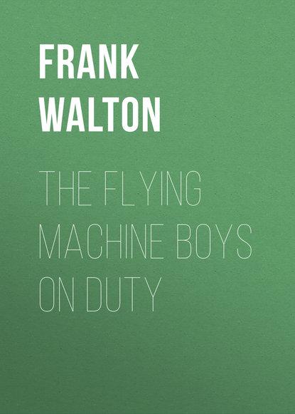 Frank Walton The Flying Machine Boys on Duty недорого