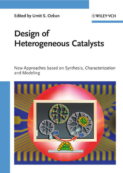 Umit Ozkan S. Design of Heterogeneous Catalysts. New Approaches Based on Synthesis, Characterization and Modeling