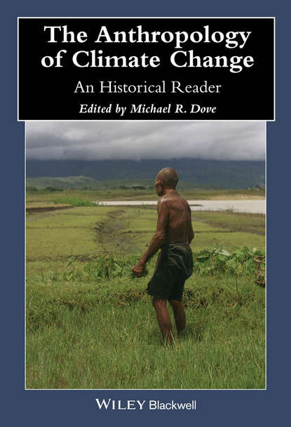 Michael Dove R. The Anthropology of Climate Change. An Historical Reader anilla cherian energy and global climate change bridging the sustainable development divide