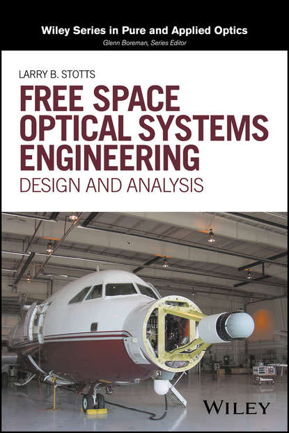 Larry Stotts B. Free Space Optical Systems Engineering. Design and Analysis shen en qian optical payloads for space missions