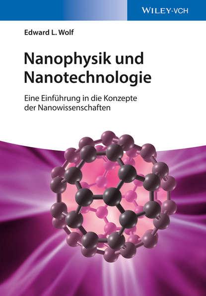 Edward Wolf L. Nanophysik und Nanotechnologie. Eine Einführung in die Konzepte der Nanowissenschaft e back d coster b gudden lehrbuch der physik lehre von der strahlenden energie zweiter band