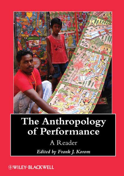 Фото - Frank Korom J. The Anthropology of Performance. A Reader william j rothwell performance consulting applying performance improvement in human resource development