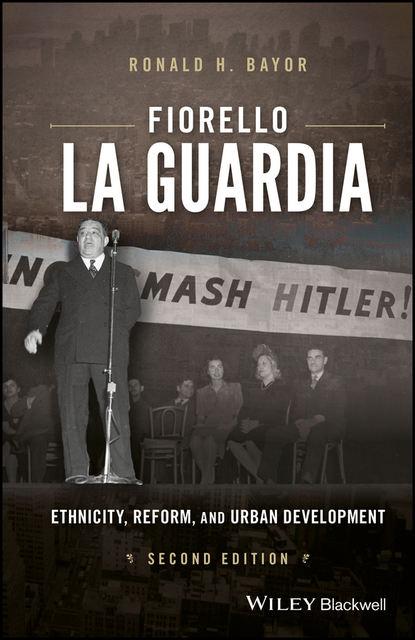 Ronald Bayor H. Fiorello La Guardia. Ethnicity, Reform, and Urban Development недорого