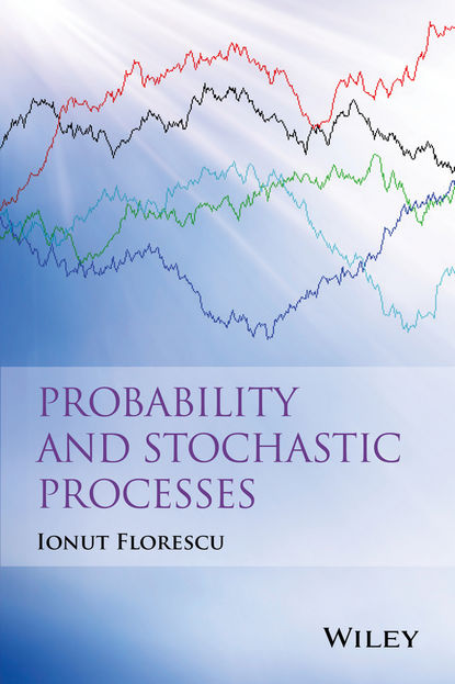 Ionut Florescu Probability and Stochastic Processes bruno sericola markov chains theory and applications