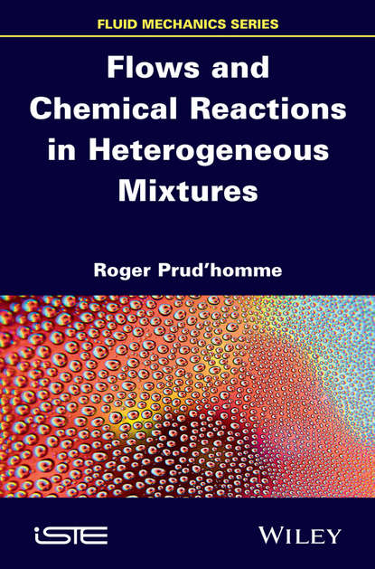 Roger Prud'homme Flows and Chemical Reactions in Heterogeneous Mixtures roger prud homme flows and chemical reactions in an electromagnetic field