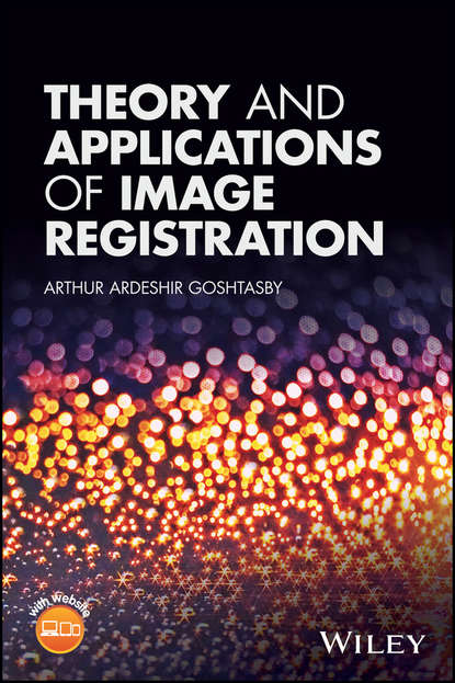 Arthur Ardeshir Goshtasby Theory and Applications of Image Registration недорого