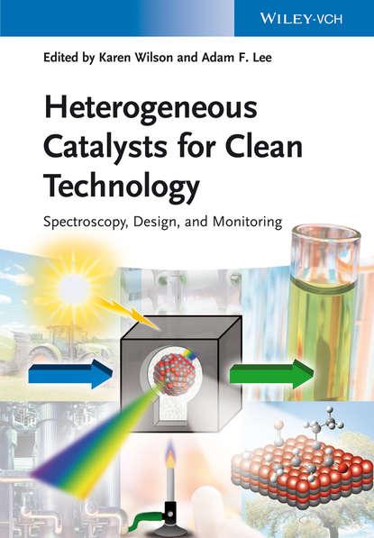 Karen Wilson Heterogeneous Catalysts for Clean Technology. Spectroscopy, Design, and Monitoring