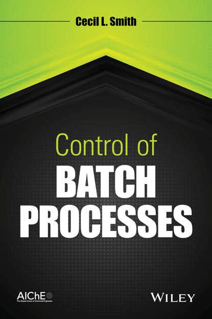 Cecil L. Smith Control of Batch Processes cecil smith l control of batch processes