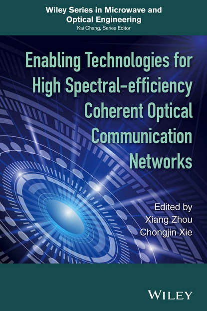 Xiang Zhou Enabling Technologies for High Spectral-efficiency Coherent Optical Communication Networks группа авторов noise and signal interference in optical fiber transmission systems