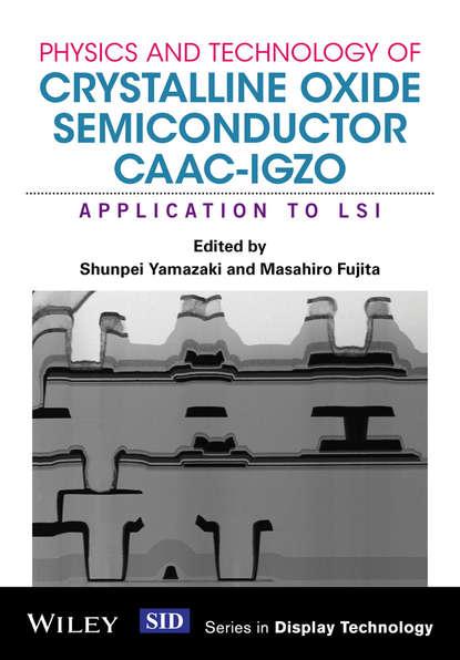 Masahiro Fujita Physics and Technology of Crystalline Oxide Semiconductor CAAC-IGZO. Application to LSI контроллер lsi rms3vc160 946902