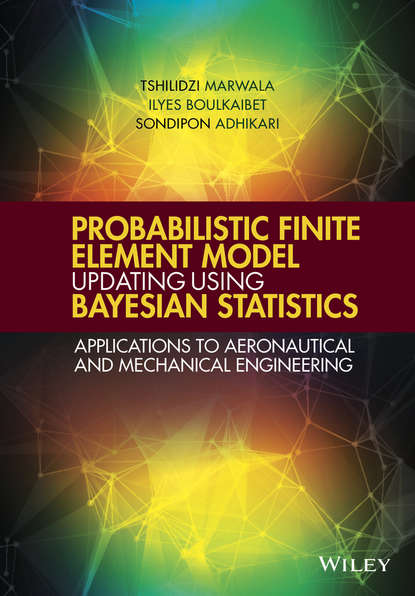 Tshilidzi Marwala Probabilistic Finite Element Model Updating Using Bayesian Statistics noga alon the probabilistic method