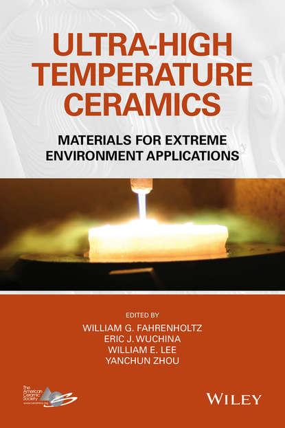 Yanchun Zhou Ultra-High Temperature Ceramics. Materials for Extreme Environment Applications